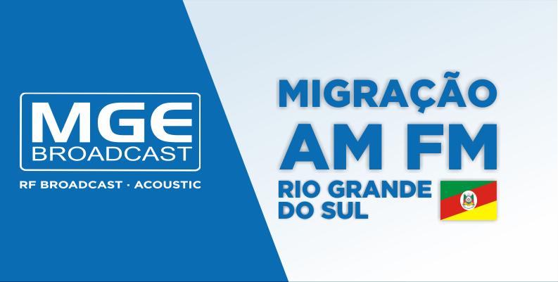 MGE BROADCAST: Migração de rádios do AM-FM do Rio Grande do Sul