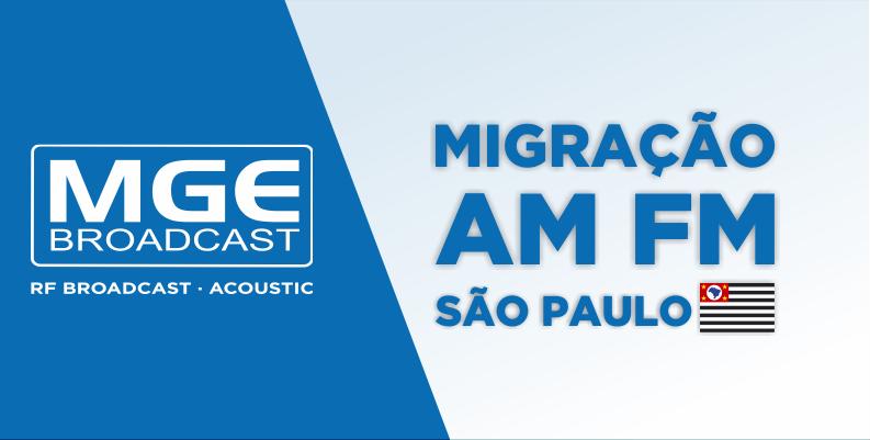MGE BROADCAST: MGE Broadcast na Migração AM-FM de São Paulo