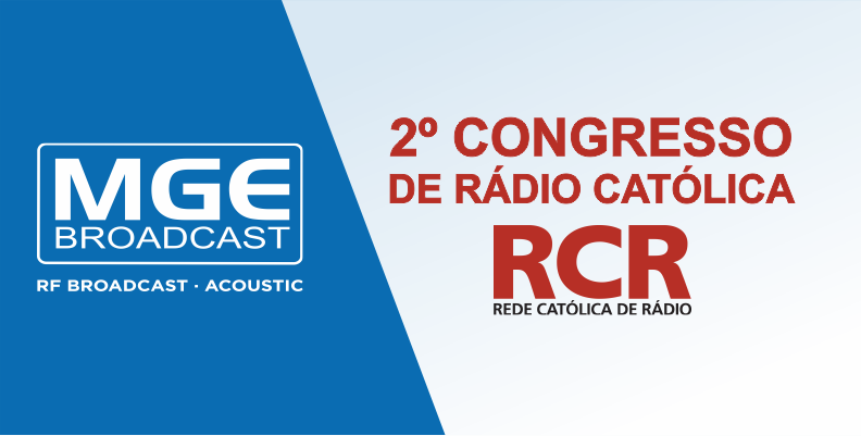 MGE BROADCAST: 2º Congresso de Rádio Católica no Brasil